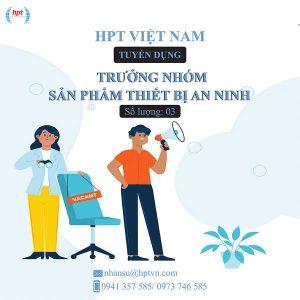 HPT Việt Nam Tuyển Dụng Trưởng Nhóm Sản Phẩm Thiết Bị An Ninh
